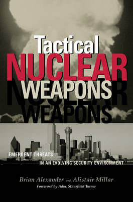 Tactical Nuclear Weapons: Emergent Threats in an Evolving Security Environment (Paperback)