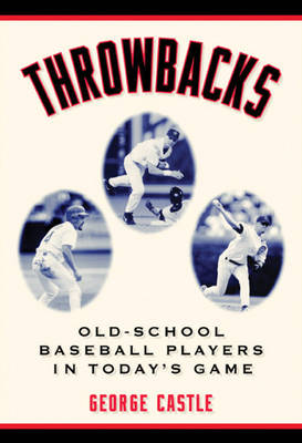 Throwbacks: Old-School Baseball Players in Today's Game (Paperback)