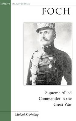 Foch: Supreme Allied Commander in the Great War - Military Profiles (Paperback)