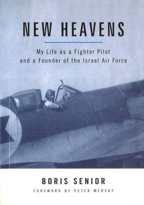 New Heavens: My Life as a Fighter Pilot and a Founder of the Israel Air Force - Aviation Classics (Hardback)