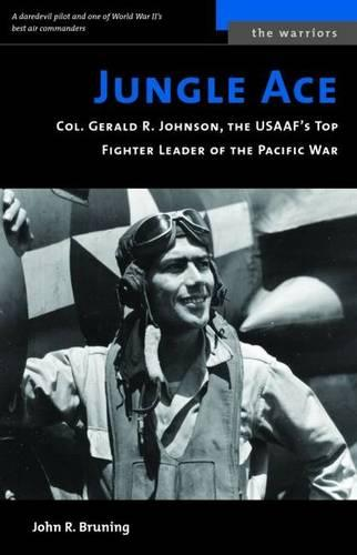 Jungle Ace (M): The Story of One of the Usaaf's Great Fighret Leaders, Col. Gerald R. Johnson (Paperback)