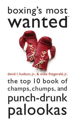 Boxing's Most Wanted: The Top 10 Book of Champs, Chumps, and Punch-Drunk Palookas - Most Wanted (Paperback)