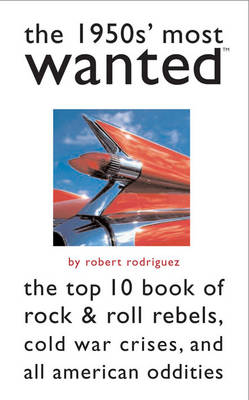 The 1950s' Most Wanted (TM): The Top 10 Book of Rock & Roll Rebels, Cold War Crises, and All American Oddities - Most Wanted (TM) (Paperback)