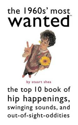 The 1960s' Most Wanted (TM): The Top 10 Book of Hip Happenings, Swinging Sounds, and out-of-Sight Oddities - Most Wanted (TM) (Paperback)