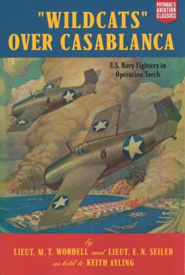 """""""Wildcats"""" Over Casablanca: U.S. Navy Fighters in Operation Torch - Aviation Classics (Paperback)"""