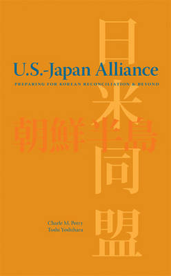 The U.S. Japan Alliance: Preparing for Korean Reconciliation and Beyond (Paperback)