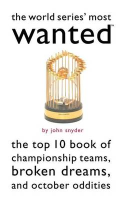 The World Series' Most Wanted: The Top 10 Book of Championship Teams, Broken Dreams, and October Oddities - Most Wanted (Paperback)