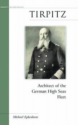Tirpitz: Architect of the German High Seas Fleet - Military Profiles (Paperback)