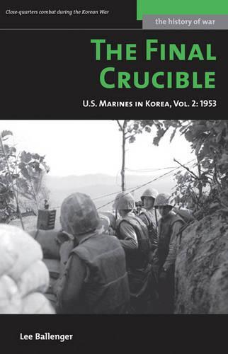 The Final Crucible: U.S. Marines in Korea, Vol. 2: 1953 - History of War (Paperback)