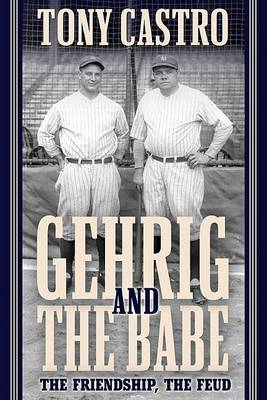 Gehrig and the Babe: The Friendship, the Feud (Hardback)