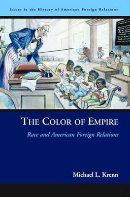 The Color of Empire: Race and American Foreign Relations - Issues in the History of American Foreign Relations (Hardback)