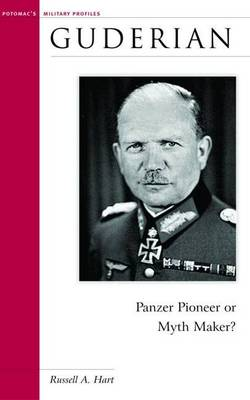 Guderian: Panzer Pioneer or Myth Maker? - Military Profiles (Hardback)