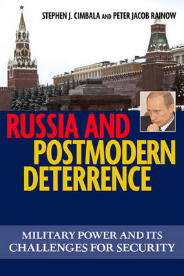Russia and Postmodern Deterrence: Military Power and its Challenges for Security - Issues in Twenty-First Century Warfare (Hardback)