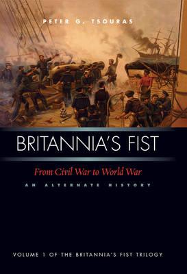 Britannia's Fist: From Civil War to World War - An Alternate History (Hardback)