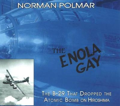 The Enola Gay: The B-29 That Dropped the Atomic Bomb on Hiroshima (Paperback)