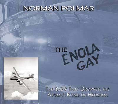 The Enola Gay: The B-29 That Dropped the Atomic Bomb on Hiroshima (Hardback)