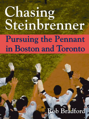 Chasing Steinbrenner: Pursuing the Pennant in Boston and Toronto (Hardback)
