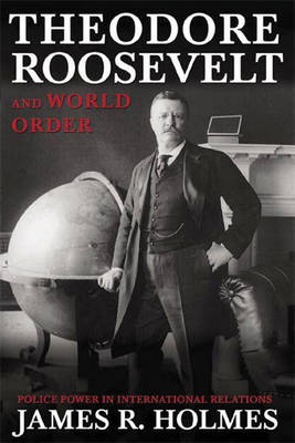 Theodore Roosevelt and World Order: Police Power in International Relations (Paperback)