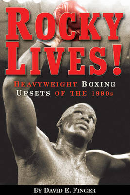 Rocky Lives!: Heavyweight Boxing Upsets of the 1990's (Paperback)