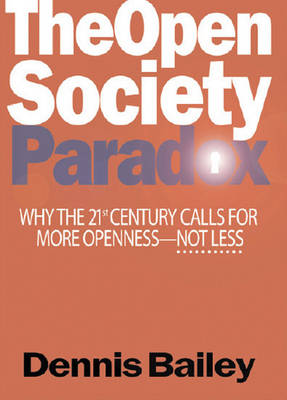 The Open Society Paradox: Why the Twenty-First Century Calls for More Openness--Not Less (Paperback)