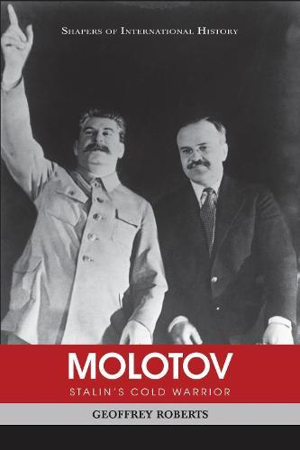 Molotov: Stalin'S Cold Warrior - Shapers of International History (Hardback)