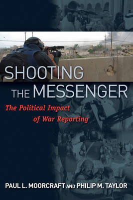 Shooting the Messenger: The Political Impact of War Reporting (Hardback)