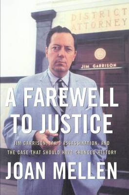 A Farewell to Justice: Jim Garrison, JFK's Assassination, and the Case That Should Have Changed History (Hardback)