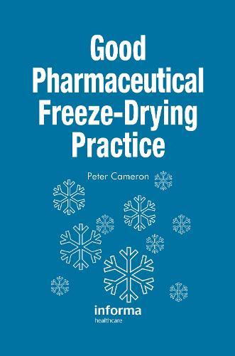 Good Pharmaceutical Freeze-Drying Practice (Hardback)