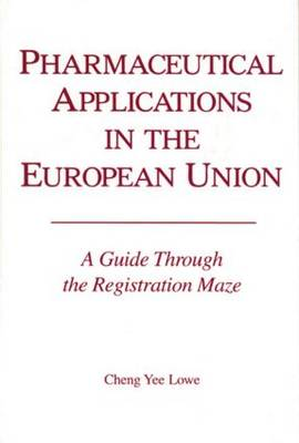 Pharmacetical Applications in the European Union: A Guide Through the Registration Maze (Hardback)