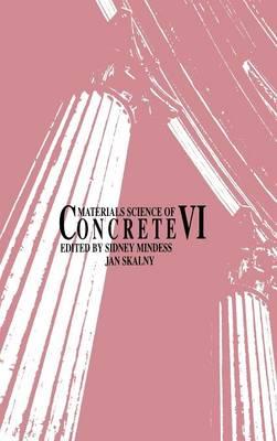 Materials Science of Concrete VI - Materials Science of Concrete Series (Hardback)