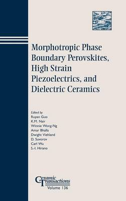 Morphotropic Phase Boundary Perovskites, High Strain Piezoelectrics, and Dielectric Ceramics: Proceedings of the Symposium Held at the 104th Annual Meeting of the American Ceramic Society, April 28-May 1, 2002 in Missouri, and 103rd Meeting, April 22-25, 2001, in Indiana - Ceramic Transactions v. 136 (Hardback)