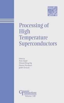 Processing of High Temperature Superconductors - Ceramic Transactions Series (Hardback)
