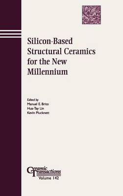 Silicon Based Structural Ceramics for the New Millennium: Proceedings of the Symposium Held at the 104th Annual Meeting of the American Ceramic Society, April 28-May 1, 2002 in Missouri - Ceramic Transactions v. 142 (Hardback)