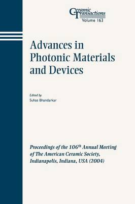 Advances in Photonic Materials and Devices: Proceedings of the 106th Annual Meeting of The American Ceramic Society, Indianapolis, Indiana, USA 2004 - Ceramic Transactions Series (Paperback)
