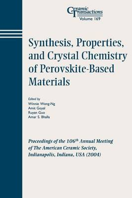 Synthesis, Properties, and Crystal Chemistry of Perovskite-Based Materials: Proceedings of the 106th Annual Meeting of The American Ceramic Society, Indianapolis, Indiana, USA 2004 - Ceramic Transactions Series (Paperback)