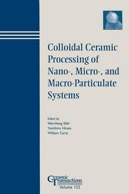 Colloidal Ceramic Procesing of Nano-, Micro-, and Macro-Particulate Systems: Proceedings of the Symposium Held at the 105th Annual Meeting of the American Ceramic Society, April 27-30, in Nashville, Tennessee - Ceramic Transactions 152 (Paperback)