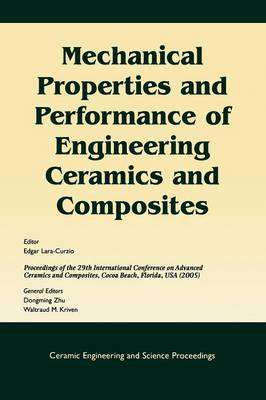 Mechanical Properties and Performance of Engineering Ceramics and Composites: A Collection of Papers Presented at the 29th International Conference on Advanced Ceramics and Composites, Jan 23-28, 2005, Cocoa Beach, FL - Ceramic Engineering and Science Proceedings (Paperback)