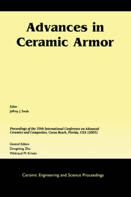 Advances in Ceramic Armor: A Collection of Papers Presented at the 29th International Conference on Advanced Ceramics and Composites, Jan 23-28, 2005, Cocoa Beach, FL - Ceramic Engineering and Science Proceedings (Paperback)