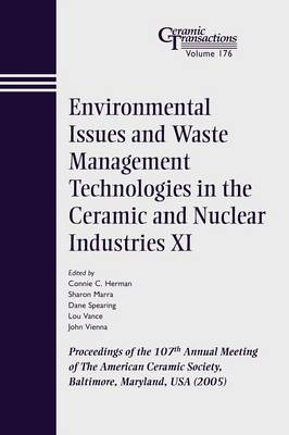 Environmental Issues and Waste Management Technologies in the Ceramic and Nuclear Industries XI: Proceedings of the 107th Annual Meeting of The American Ceramic Society, Baltimore, Maryland, USA 2005 - Ceramic Transactions Series (Paperback)