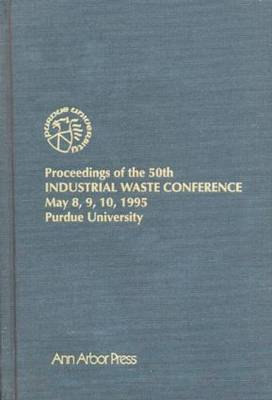 Proceedings of the 50th Industrial Waste Conference May 8, 9, 10, 1995 (Hardback)