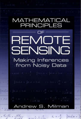 Mathematical Principles of Remote Sensing: Making Inferences from Noisy Data (Hardback)