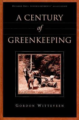 A Century of Greenkeeping (Hardback)