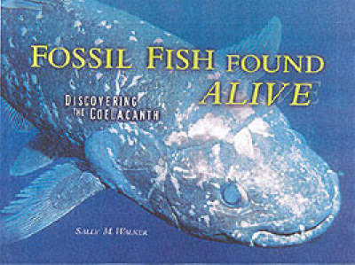 Fossil Fish Found Alive: Discovering the Coelacanth (Hardback)