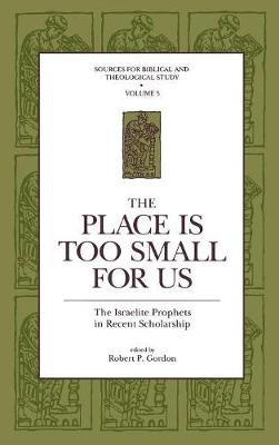 The Place Is Too Small for Us: The Israelite Prophets in Recent Scholarship - Sources for Biblical and Theological Study (Hardback)
