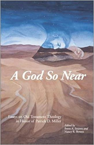 A God So Near: Essays on Old Testament Theology in Honor of Patrick D. Miller (Hardback)