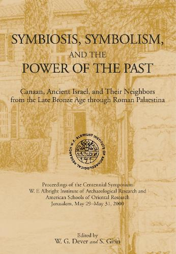 Symbiosis, Symbolism, and the Power of the Past: Canaan, Ancient Israel, and Their Neighbors, from the Late Bronze Age through Roman Palaestina (Hardback)