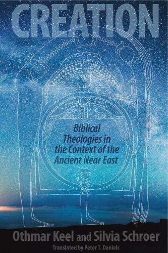 Creation: Biblical Theologies in the Context of the Ancient Near East (Hardback)