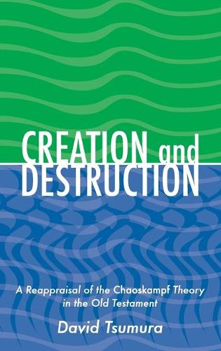 Creation and Destruction: A Reappraisal of the <i>Chaoskampf </i>Theory in the Old Testament (Hardback)
