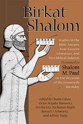 Birkat Shalom: Studies in the Bible, Ancient Near Eastern Literature, and Postbiblical Judaism Presented to Shalom M. Paul on the Occasion of His Seventieth Birthday (Hardback)