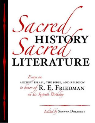 Sacred History, Sacred Literature: Essays on Ancient Israel, the Bible, and Religion in Honor of R. E. Friedman on His Sixtieth Birthday (Hardback)
